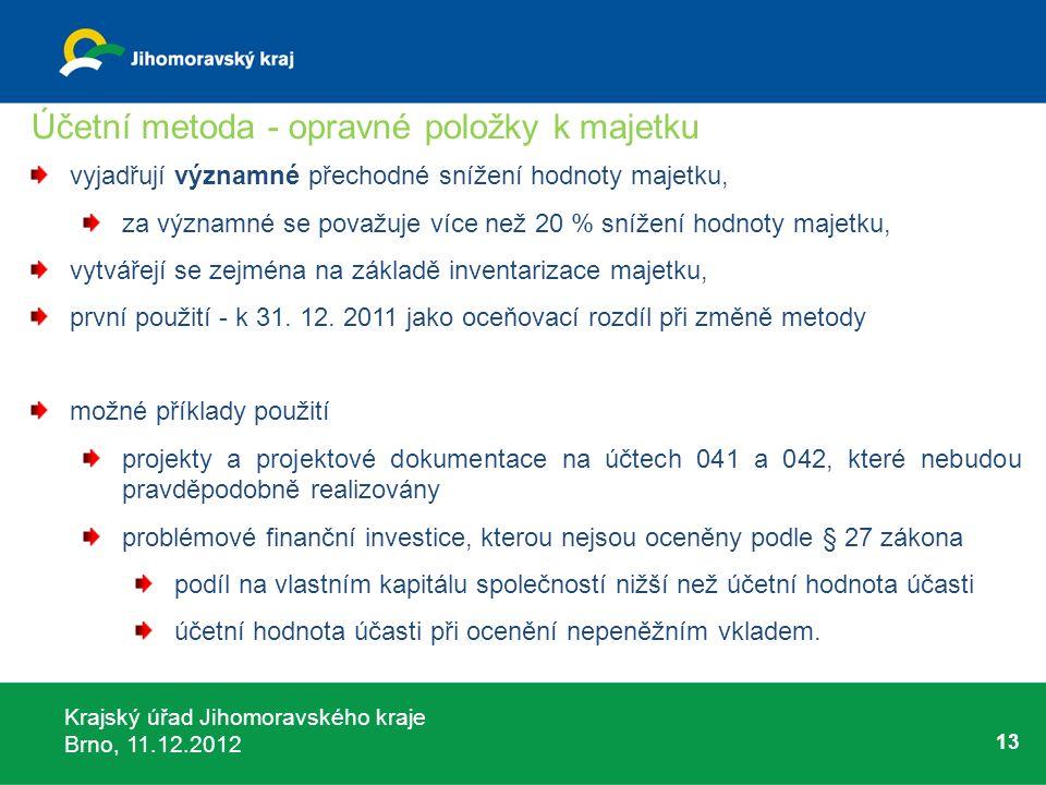 Krajský úřad Jihomoravského kraje Brno, 11.12.2012 13 Účetní metoda - opravné položky k majetku vyjadřují významné přechodné snížení hodnoty majetku,