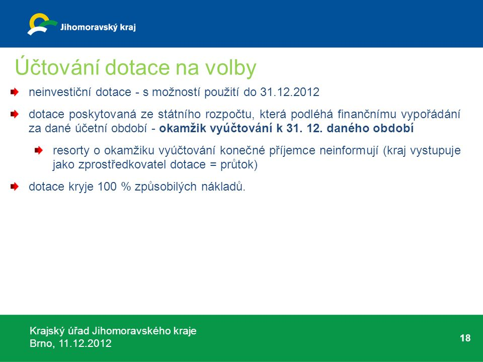 Krajský úřad Jihomoravského kraje Brno, 11.12.2012 18 Účtování dotace na volby neinvestiční dotace - s možností použití do 31.12.2012 dotace poskytova