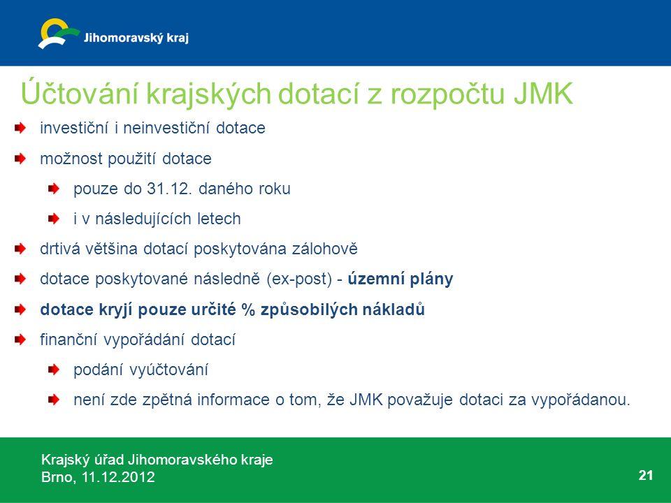 Krajský úřad Jihomoravského kraje Brno, 11.12.2012 21 Účtování krajských dotací z rozpočtu JMK investiční i neinvestiční dotace možnost použití dotace