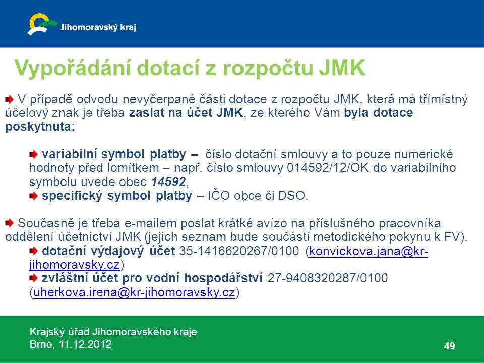 Krajský úřad Jihomoravského kraje Brno, 11.12.2012 49 V případě odvodu nevyčerpané části dotace z rozpočtu JMK, která má třímístný účelový znak je tře