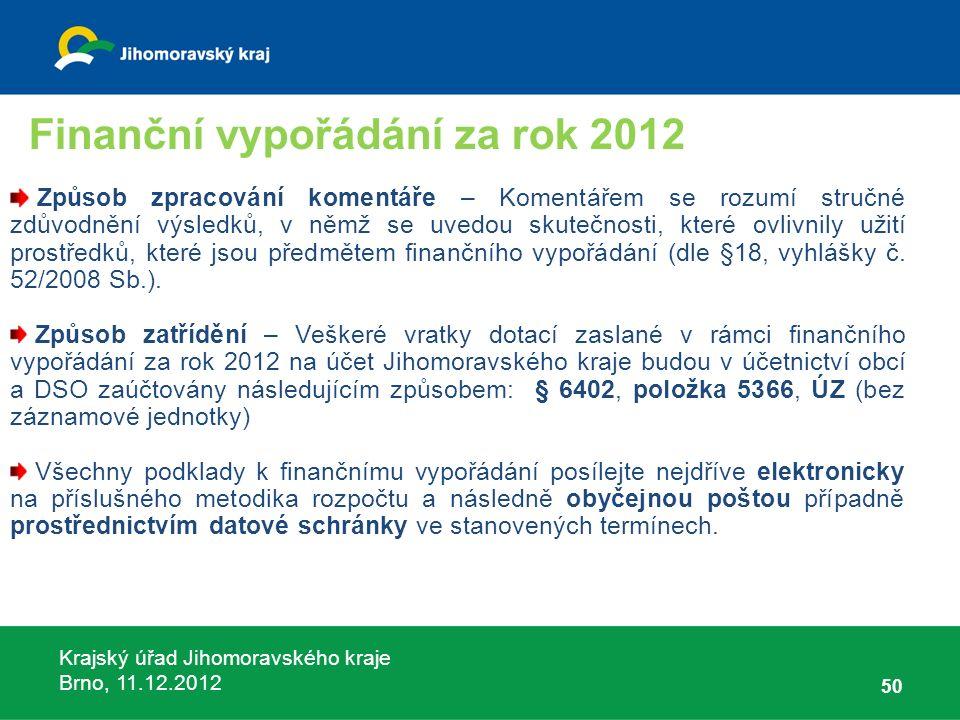 Krajský úřad Jihomoravského kraje Brno, 11.12.2012 50 Způsob zpracování komentáře – Komentářem se rozumí stručné zdůvodnění výsledků, v němž se uvedou