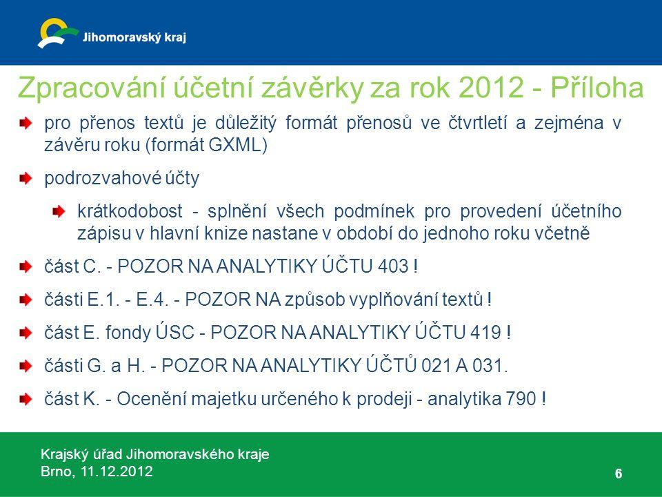 Krajský úřad Jihomoravského kraje Brno, 11.12.2012 17 Nutné změny v účtování transferů v roce 2012 metodické pokyny a postupy do roku 2011 - dotace s možností čerpání pouze v daném roce finančně vypořádat k 31.12.