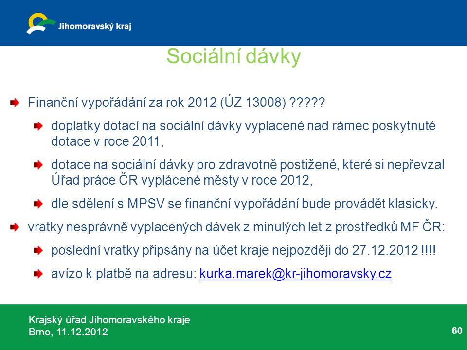 Krajský úřad Jihomoravského kraje Brno, 11.12.2012 60 Sociální dávky Finanční vypořádání za rok 2012 (ÚZ 13008) ????? doplatky dotací na sociální dávk