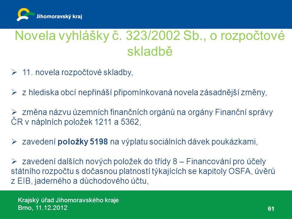 Krajský úřad Jihomoravského kraje Brno, 11.12.2012 Novela vyhlášky č. 323/2002 Sb., o rozpočtové skladbě  11. novela rozpočtové skladby,  z hlediska
