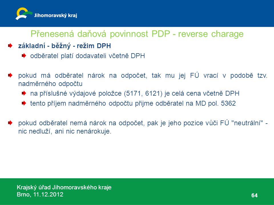 Krajský úřad Jihomoravského kraje Brno, 11.12.2012 Přenesená daňová povinnost PDP - reverse charage základní - běžný - režim DPH odběratel platí dodav