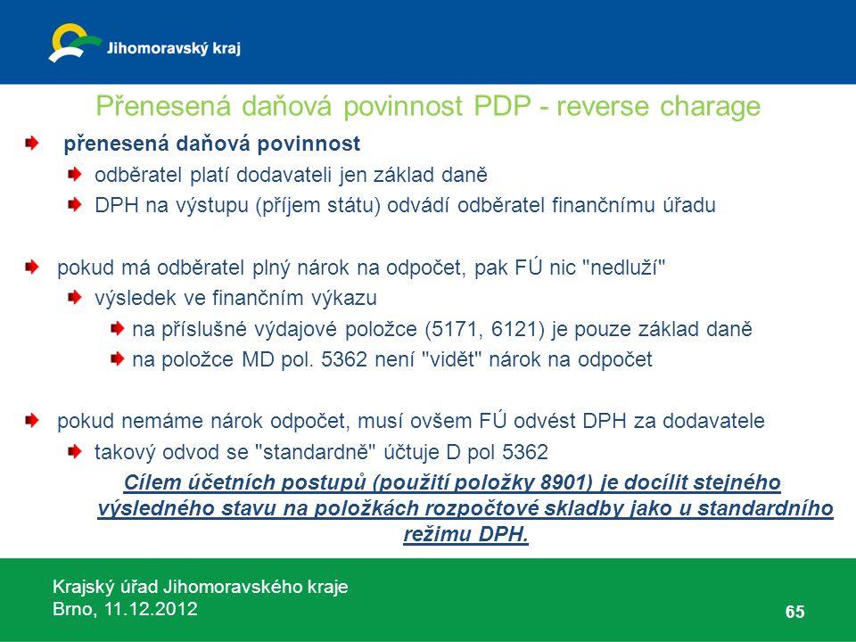 Krajský úřad Jihomoravského kraje Brno, 11.12.2012 Přenesená daňová povinnost PDP - reverse charage přenesená daňová povinnost odběratel platí dodavat