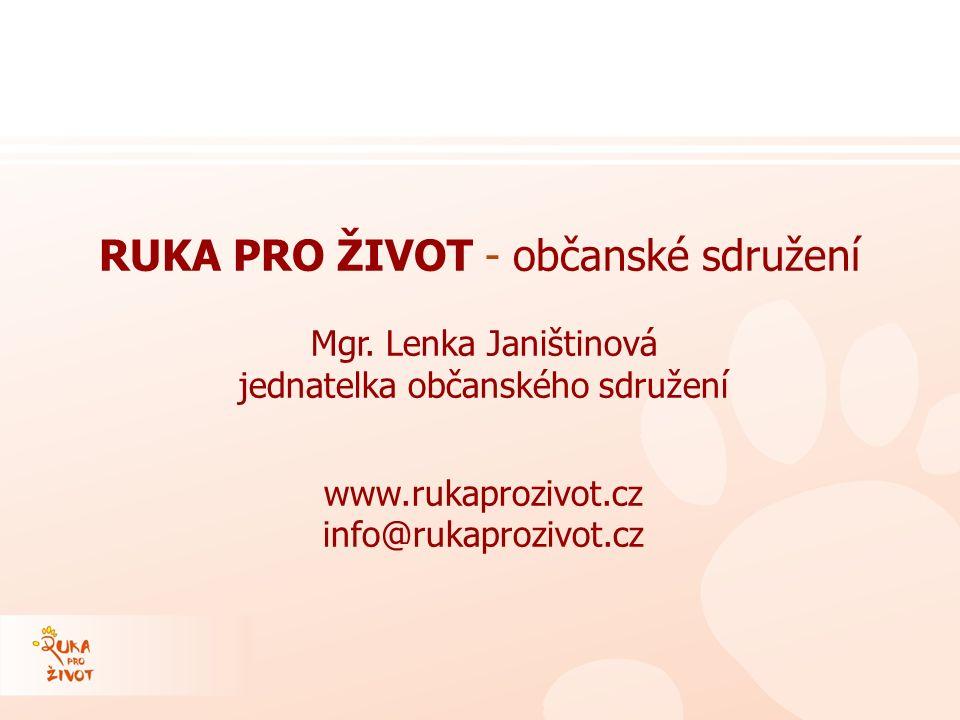 Mgr. Lenka Janištinová jednatelka občanského sdružení www.rukaprozivot.cz info@rukaprozivot.cz RUKA PRO ŽIVOT - občanské sdružení