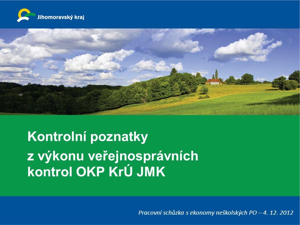Kontrolní poznatky z výkonu veřejnosprávních kontrol OKP KrÚ JMK Pracovní schůzka s ekonomy neškolských PO – 4. 12. 2012