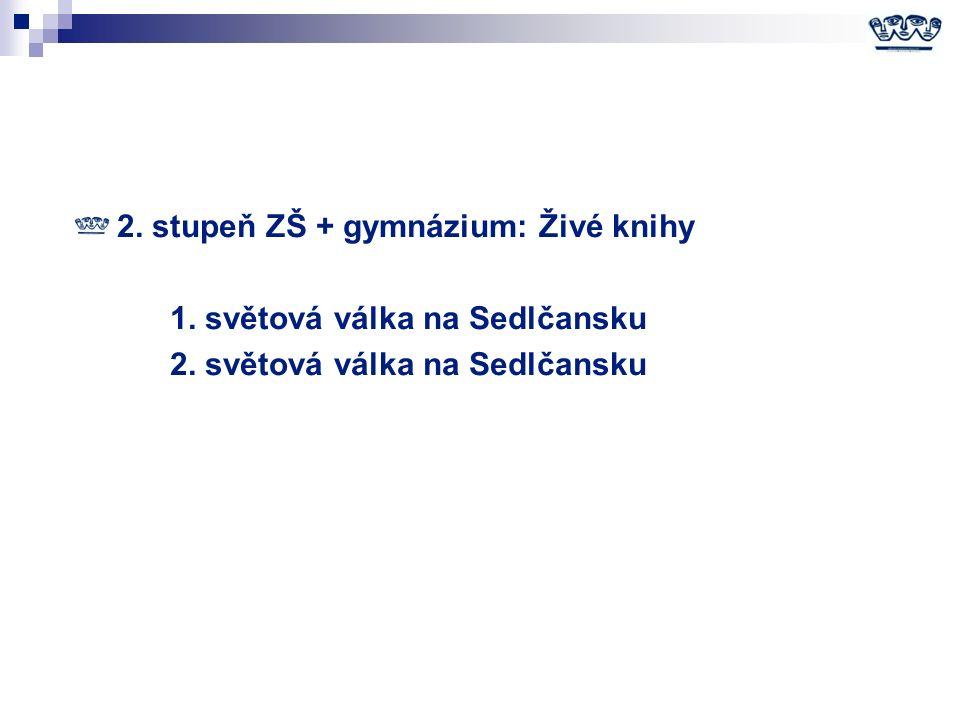 2. stupeň ZŠ + gymnázium: Živé knihy 1. světová válka na Sedlčansku 2. světová válka na Sedlčansku