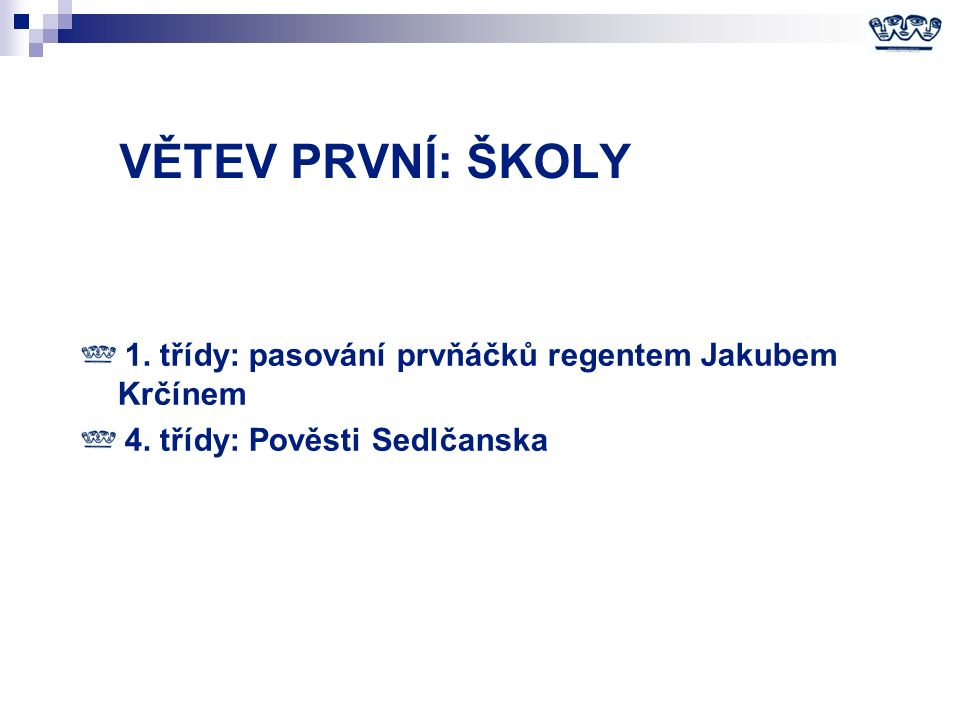 VĚTEV PRVNÍ: ŠKOLY 1. třídy: pasování prvňáčků regentem Jakubem Krčínem 4.