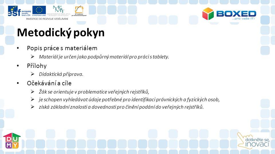 Metodický pokyn Popis práce s materiálem  Materiál je určen jako podpůrný materiál pro práci s tablety. Přílohy  Didaktická příprava. Očekávání a cí