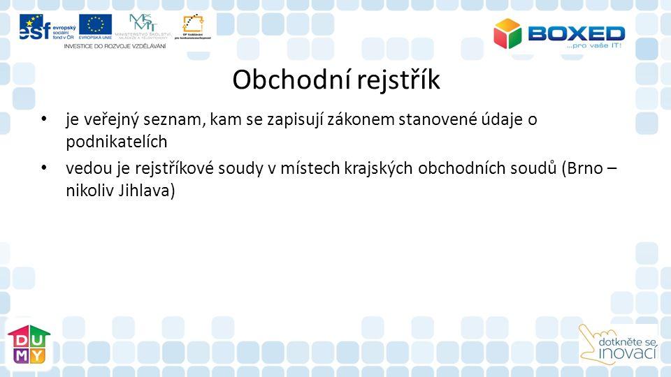 Obchodní rejstřík je veřejný seznam, kam se zapisují zákonem stanovené údaje o podnikatelích vedou je rejstříkové soudy v místech krajských obchodních soudů (Brno – nikoliv Jihlava)