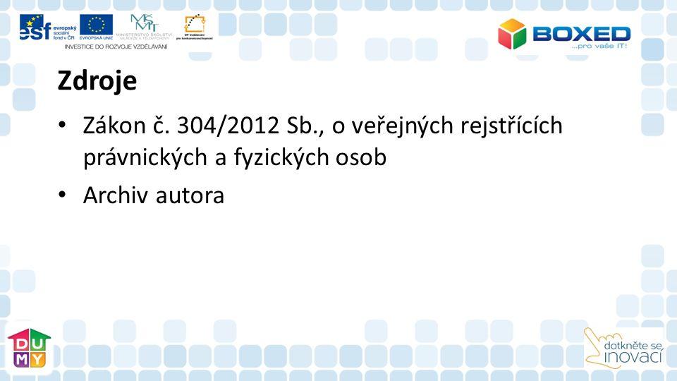 Zdroje Zákon č. 304/2012 Sb., o veřejných rejstřících právnických a fyzických osob Archiv autora