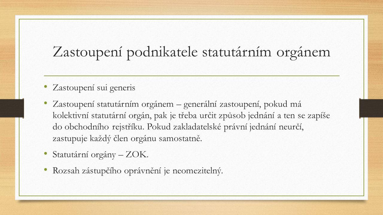 Zastoupení podnikatele statutárním orgánem Zastoupení sui generis Zastoupení statutárním orgánem – generální zastoupení, pokud má kolektivní statutárn