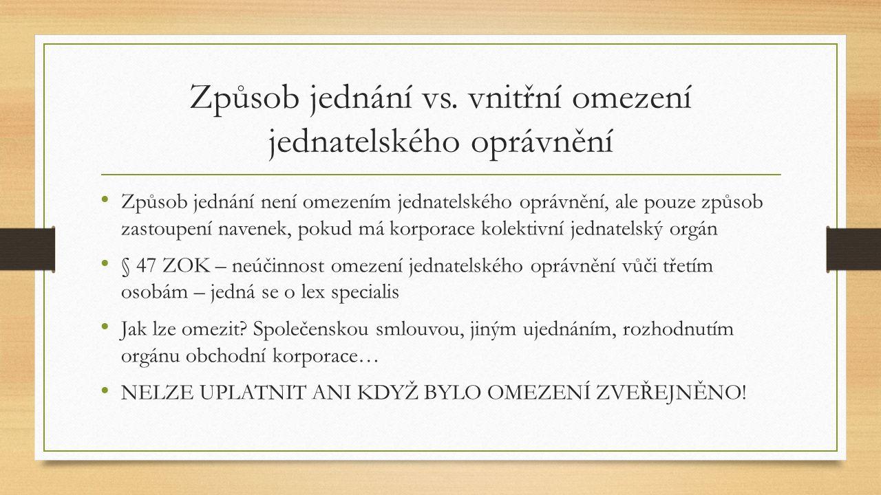 Způsob jednání vs. vnitřní omezení jednatelského oprávnění Způsob jednání není omezením jednatelského oprávnění, ale pouze způsob zastoupení navenek,