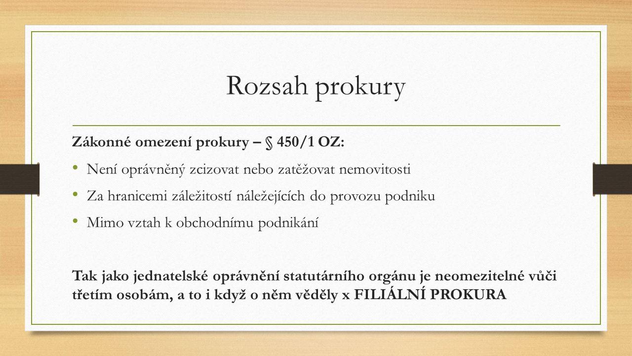 Rozsah prokury Zákonné omezení prokury – § 450/1 OZ: Není oprávněný zcizovat nebo zatěžovat nemovitosti Za hranicemi záležitostí náležejících do provo