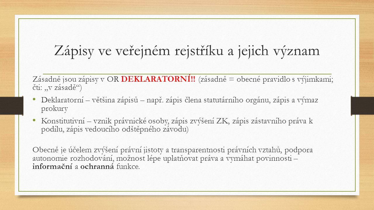 """Zápisy ve veřejném rejstříku a jejich význam Zásadně jsou zápisy v OR DEKLARATORNÍ!! (zásadně = obecné pravidlo s výjimkami; čti: """"v zásadě"""") Deklarat"""
