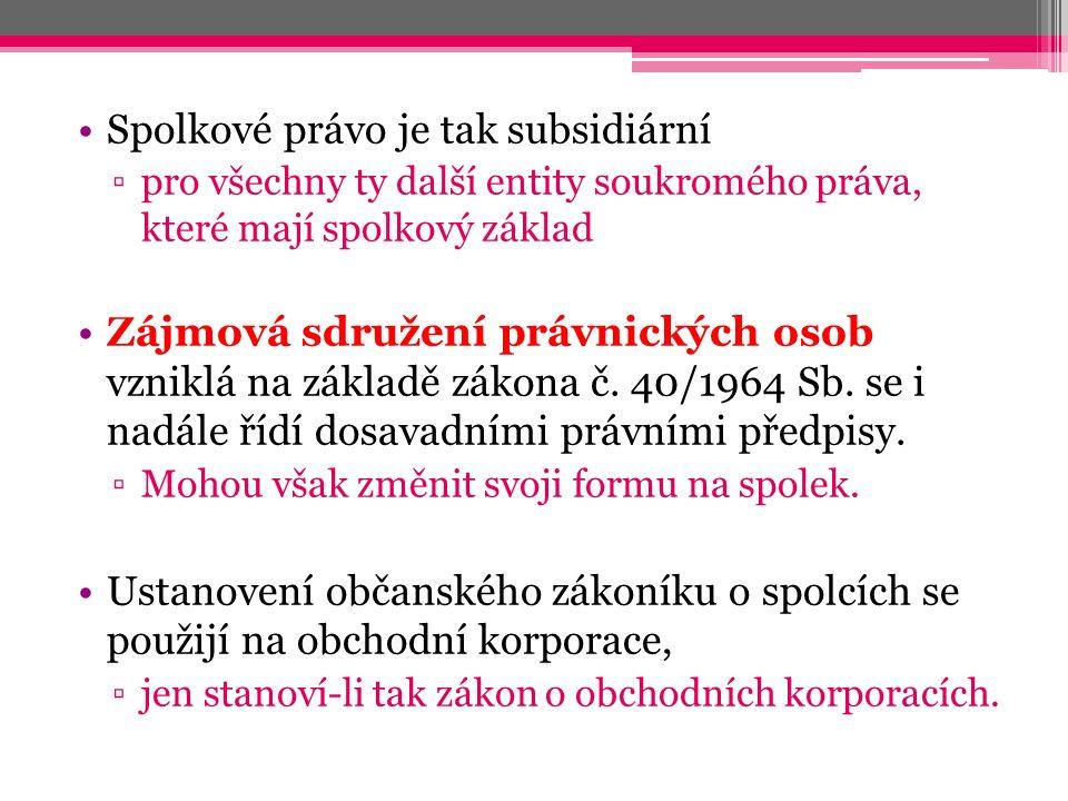 Spolkové právo je tak subsidiární ▫pro všechny ty další entity soukromého práva, které mají spolkový základ Zájmová sdružení právnických osob vzniklá na základě zákona č.