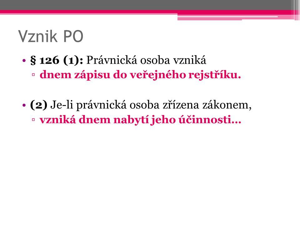 Vznik PO § 126 (1): Právnická osoba vzniká ▫dnem zápisu do veřejného rejstříku.