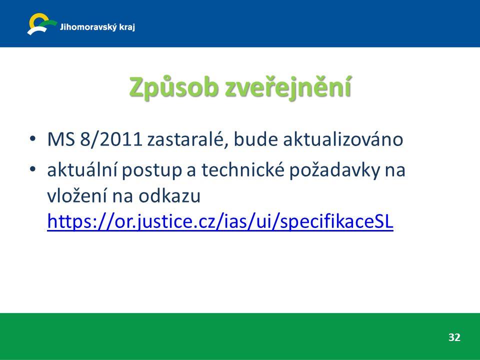 Způsob zveřejnění MS 8/2011 zastaralé, bude aktualizováno aktuální postup a technické požadavky na vložení na odkazu https://or.justice.cz/ias/ui/specifikaceSL https://or.justice.cz/ias/ui/specifikaceSL 32