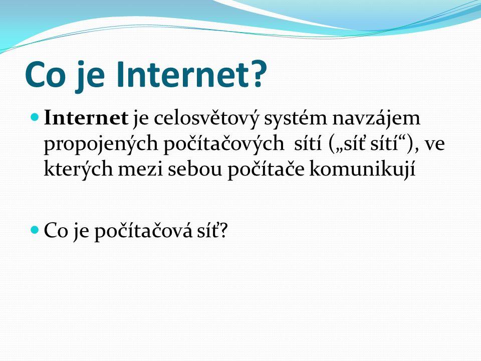 """Co je Internet? Internet je celosvětový systém navzájem propojených počítačových sítí (""""síť sítí""""), ve kterých mezi sebou počítače komunikují Co je po"""
