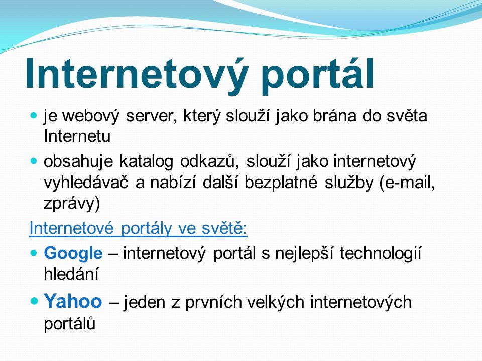 Internetový portál je webový server, který slouží jako brána do světa Internetu obsahuje katalog odkazů, slouží jako internetový vyhledávač a nabízí d