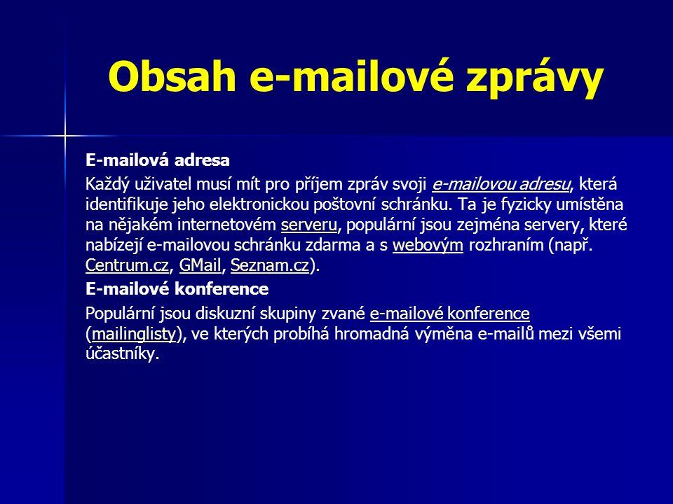 Obsah e-mailové zprávy E-mailová adresa Každý uživatel musí mít pro příjem zpráv svoji e-mailovou adresu, která identifikuje jeho elektronickou poštovní schránku.