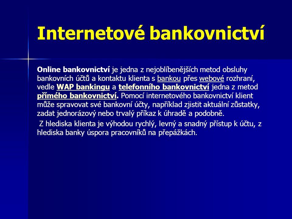 Internetové bankovnictví Online bankovnictví je jedna z nejoblíbenějších metod obsluhy bankovních účtů a kontaktu klienta s bankou přes webové rozhraní, vedle WAP bankingu a telefonního bankovnictví jedna z metod přímého bankovnictví.
