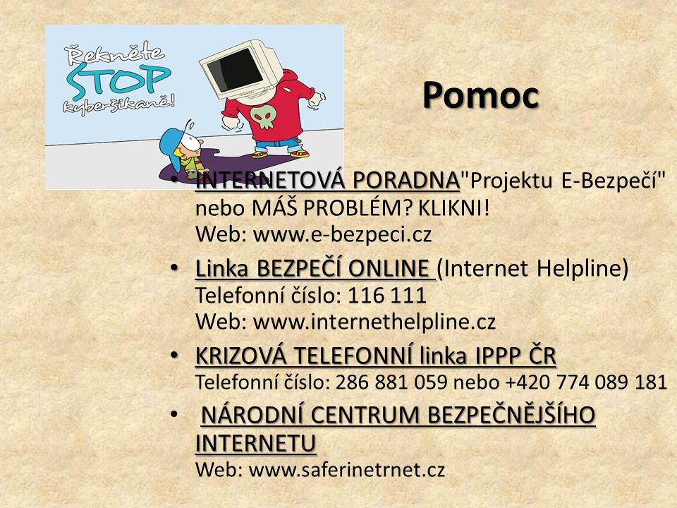 Pomoc INTERNETOVÁ PORADNA INTERNETOVÁ PORADNA Projektu E-Bezpečí nebo MÁŠ PROBLÉM.