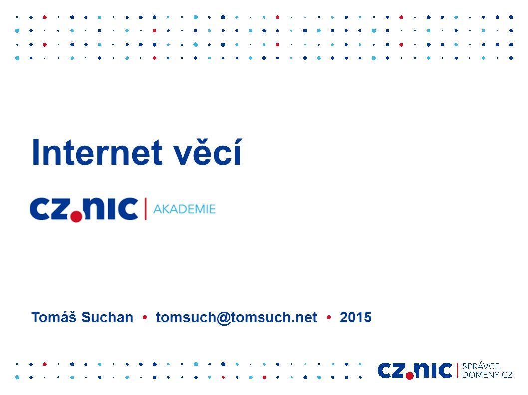 Internet věcí Tomáš Suchan tomsuch@tomsuch.net 2015