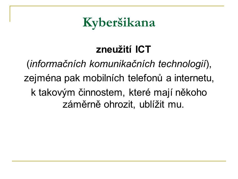 Kyberšikana zneužití ICT (informačních komunikačních technologií), zejména pak mobilních telefonů a internetu, k takovým činnostem, které mají někoho