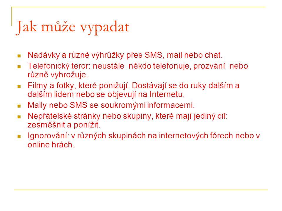 Jak může vypadat Nadávky a různé výhrůžky přes SMS, mail nebo chat. Telefonický teror: neustále někdo telefonuje, prozvání nebo různě vyhrožuje. Filmy
