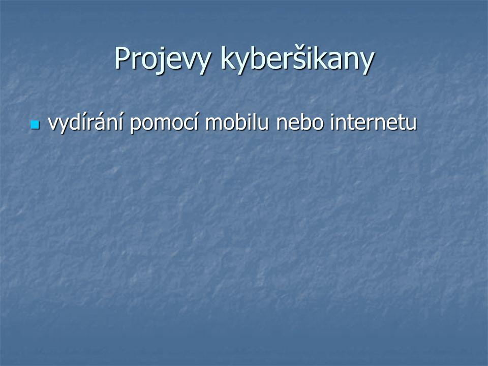 Projevy kyberšikany vydírání pomocí mobilu nebo internetu vydírání pomocí mobilu nebo internetu