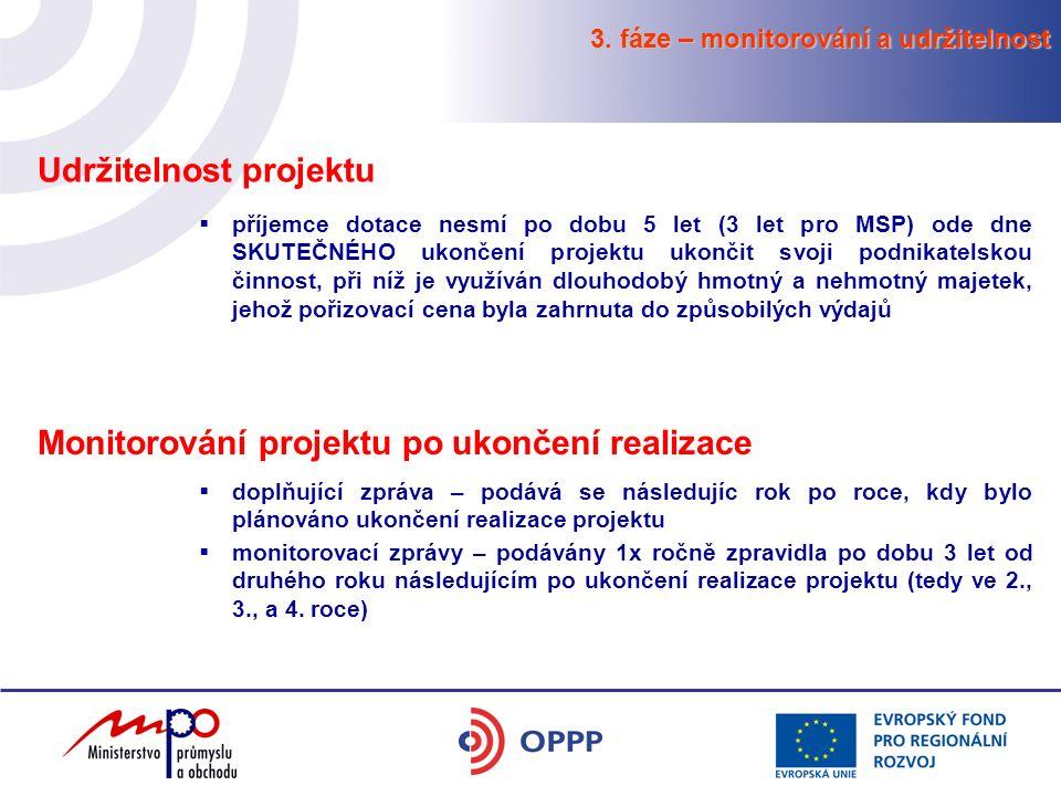 3. fáze – monitorování a udržitelnost Udržitelnost projektu  příjemce dotace nesmí po dobu 5 let (3 let pro MSP) ode dne SKUTEČNÉHO ukončení projektu