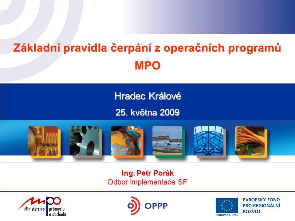 Základní pravidla čerpání z operačních programů MPO 25. května 2009 Hradec Králové Ing. Petr Porák Odbor implementace SF