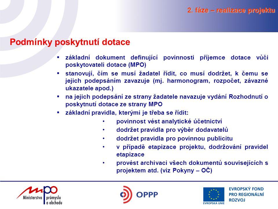 2. fáze – realizace projektu Podmínky poskytnutí dotace  základní dokument definující povinnosti příjemce dotace vůči poskytovateli dotace (MPO)  st