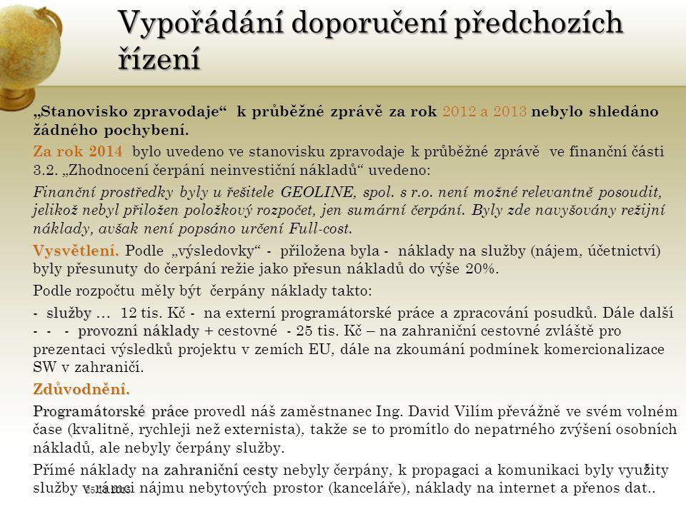 """Vypořádání doporučení předchozích řízení 2012 a 2013 """"Stanovisko zpravodaje k průběžné zprávě za rok 2012 a 2013 nebylo shledáno žádného pochybení."""