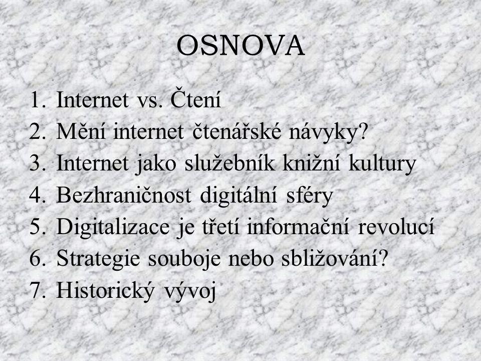 OSNOVA 1.Internet vs. Čtení 2.Mění internet čtenářské návyky? 3.Internet jako služebník knižní kultury 4.Bezhraničnost digitální sféry 5.Digitalizace