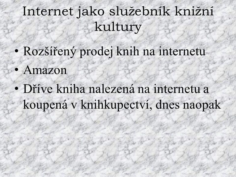 Internet jako služebník knižní kultury Rozšířený prodej knih na internetu Amazon Dříve kniha nalezená na internetu a koupená v knihkupectví, dnes naop