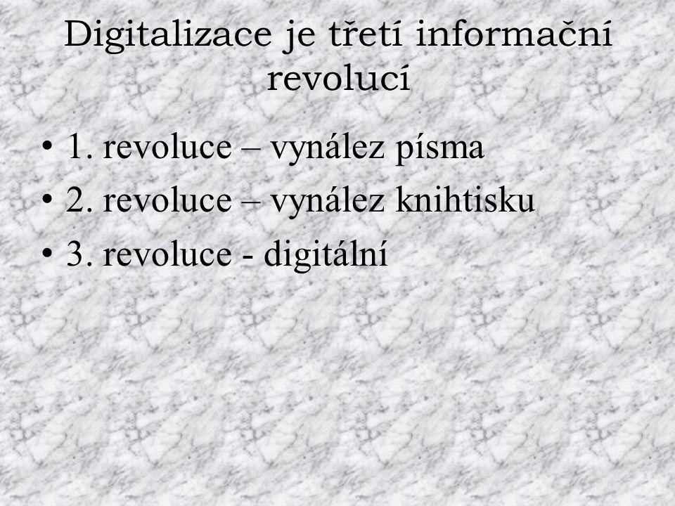 Digitalizace je třetí informační revolucí 1. revoluce – vynález písma 2. revoluce – vynález knihtisku 3. revoluce - digitální