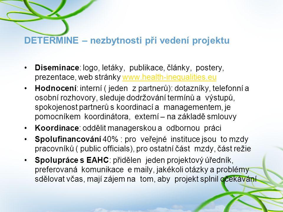 DETERMINE – nezbytnosti při vedení projektu Diseminace: logo, letáky, publikace, články, postery, prezentace, web stránky www.health-inequalities.euww