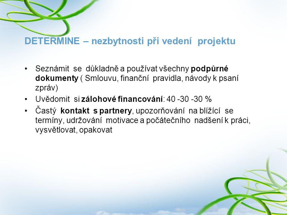DETERMINE – nezbytnosti při vedení projektu Seznámit se důkladně a používat všechny podpůrné dokumenty ( Smlouvu, finanční pravidla, návody k psaní zp