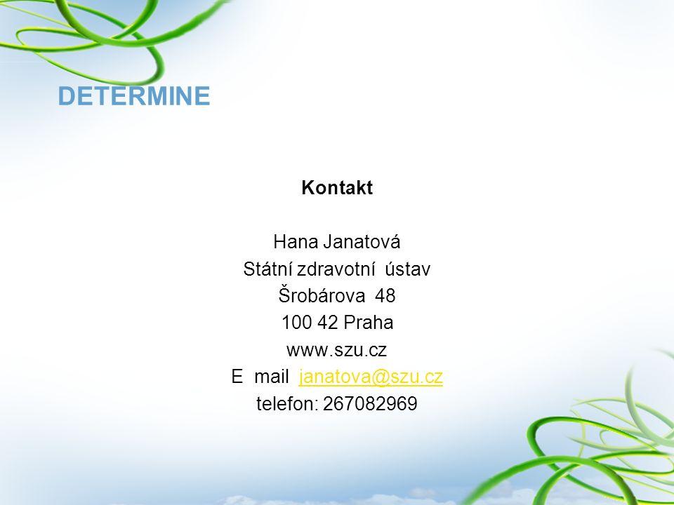 DETERMINE Kontakt Hana Janatová Státní zdravotní ústav Šrobárova 48 100 42 Praha www.szu.cz E mail janatova@szu.czjanatova@szu.cz telefon: 267082969