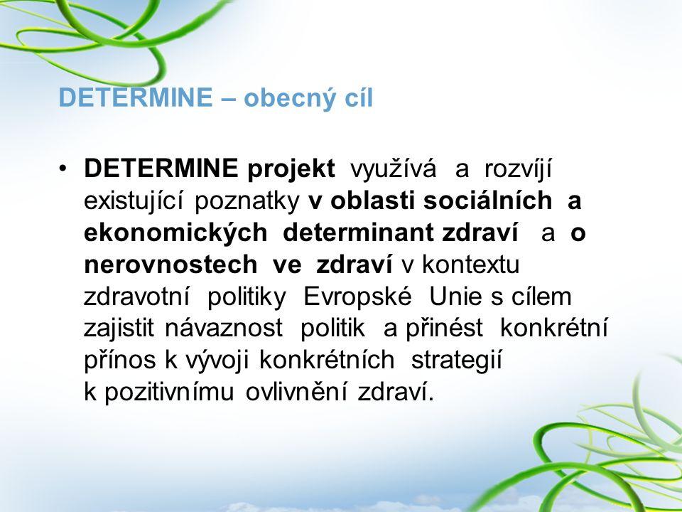 DETERMINE – obecný cíl DETERMINE projekt využívá a rozvíjí existující poznatky v oblasti sociálních a ekonomických determinant zdraví a o nerovnostech