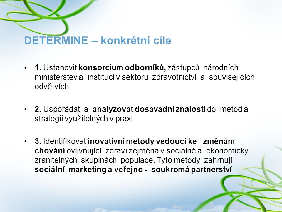 DETERMINE – konkrétní cíle 1. Ustanovit konsorcium odborníků, zástupců národních ministerstev a institucí v sektoru zdravotnictví a souvisejících odvě