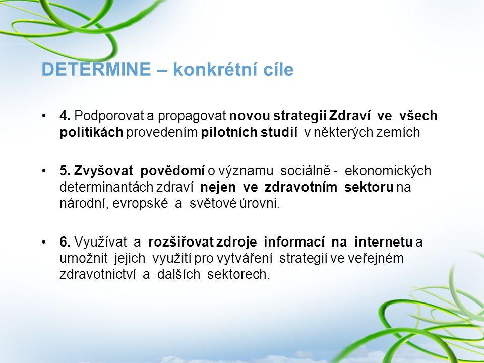 DETERMINE – konkrétní cíle 4. Podporovat a propagovat novou strategii Zdraví ve všech politikách provedením pilotních studií v některých zemích 5. Zvy