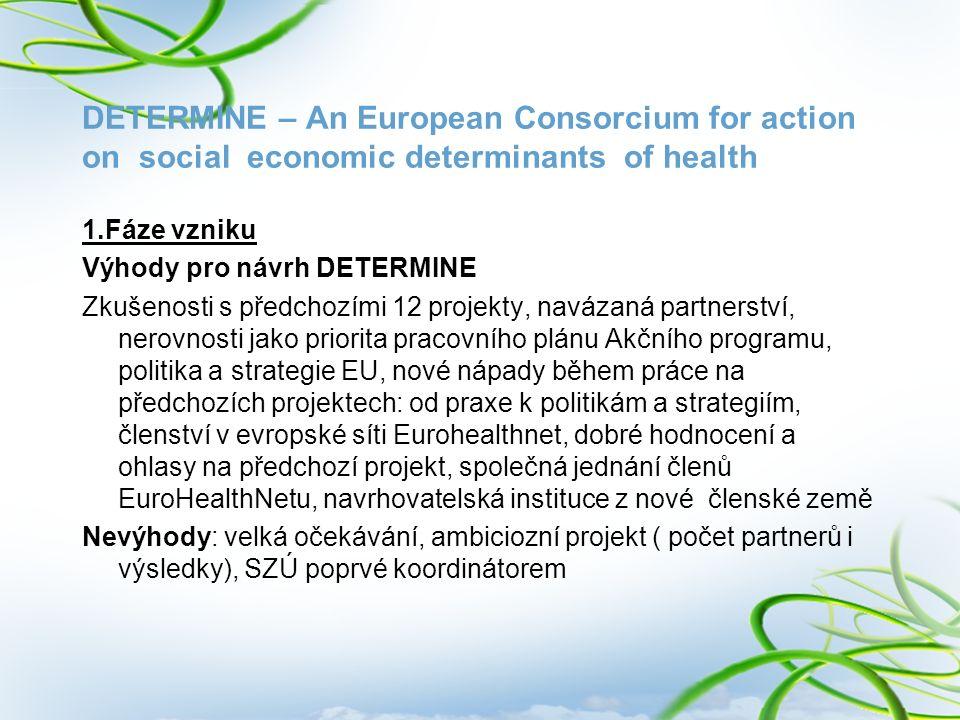 DETERMINE – An European Consorcium for action on social economic determinants of health 1.Fáze vzniku Výhody pro návrh DETERMINE Zkušenosti s předchoz