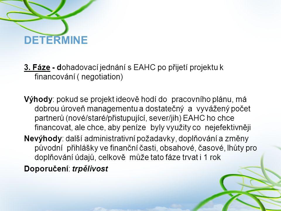 DETERMINE 3. Fáze - dohadovací jednání s EAHC po přijetí projektu k financování ( negotiation) Výhody: pokud se projekt ideově hodí do pracovního plán