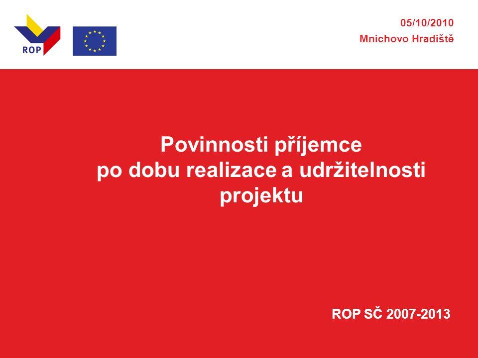 05/10/2010 Mnichovo Hradiště Povinnosti příjemce po dobu realizace a udržitelnosti projektu ROP SČ 2007-2013