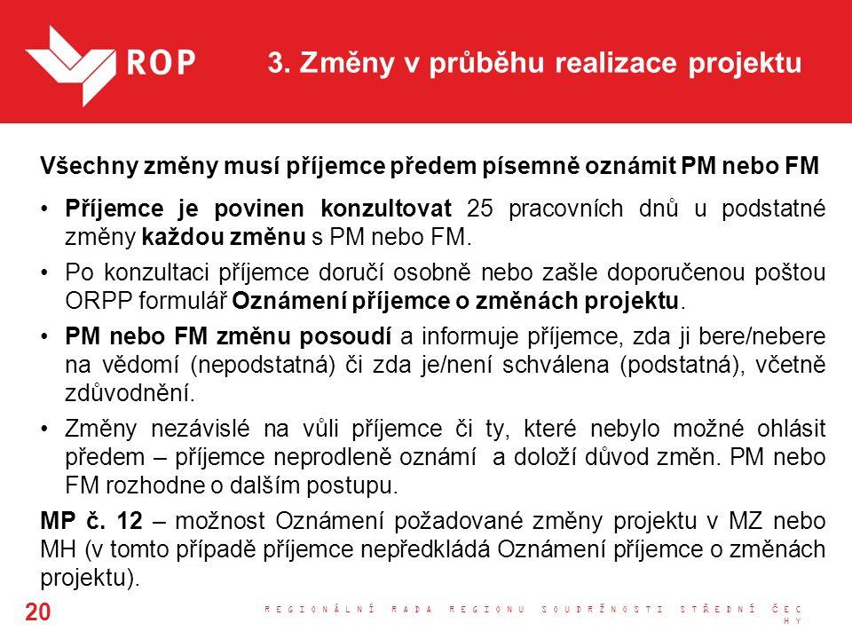 3. Změny v průběhu realizace projektu Všechny změny musí příjemce předem písemně oznámit PM nebo FM Příjemce je povinen konzultovat 25 pracovních dnů